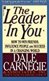 Dale Carnegie The Leader in You: How to Win Friends, Influence People and Succeed in a Changing World