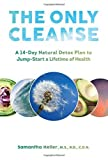 img - for The Only Cleanse: A 14-Day Natural Detox Plan to Jump-Start a Lifetime of Health BY Heller, Samantha (2015) [Hardcover] book / textbook / text book
