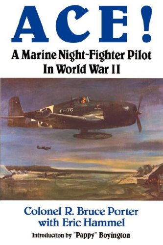 NEW Ace!: A Marine Night-Fighter Pilot in World War II by R. Bruce Porter