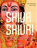 Shiva Shiva!: Das Geheimnis der indischen Götter - Mythen, Meditationen, Rituale