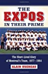 The Expos in Their Prime: The Short-L...