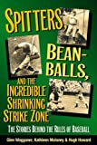 img - for Spitters, Beanballs, and the Incredible Shrinking Strike Zone: The Stories Behind the Rules of Baseball book / textbook / text book