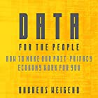 Data for the People: How to Make Our Post-Privacy Economy Work for You Hörbuch von Andreas S. Weigend Gesprochen von: Barry Abrams
