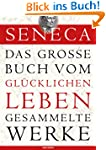 Seneca: Das gro�e Buch vom gl�ckliche...