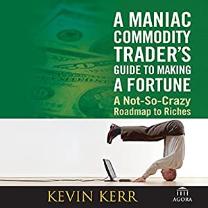 A Maniac Commodity Trader's Guide to Making a Fortune Audiobook