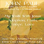 Adoption, Faith, Hope, Love: My Walk with Jesus | John Paul, Christians United