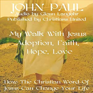 Adoption, Faith, Hope, Love: My Walk with Jesus | [John Paul, Christians United]