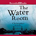 The Water Room: A Peculiar Crimes Unit Mystery (       UNABRIDGED) by Christopher Fowler Narrated by Tim Goodman