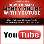 How to Make Money Online with YouTube: The Ultimate Honest Guide for Making Money on YouTube | Caesar Lincoln