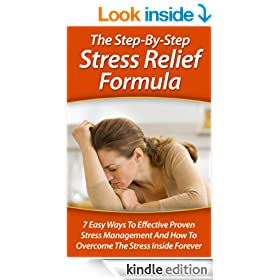 The Step-By-Step Stress Relief Formula: 7 Easy Ways To Effective Proven Stress Management And How To Overcome The Stress Inside Forever (Twain: The Emotional Series)