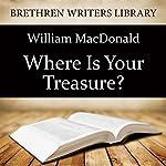 Where Is Your Treasure?   William MacDonald