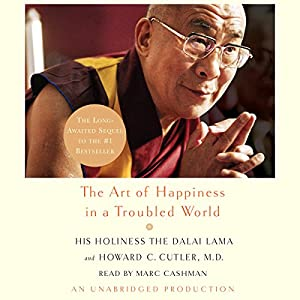 The Art of Happiness in a Troubled World Audiobook