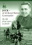 James (Jock) Farmer Jock of 40 Commando Royal Marine - My Life from Start to Finish