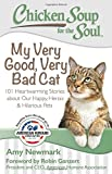 img - for Chicken Soup for the Soul: My Very Good, Very Bad Cat: 101 Heartwarming Stories about Our Happy, Heroic & Hilarious Pets book / textbook / text book