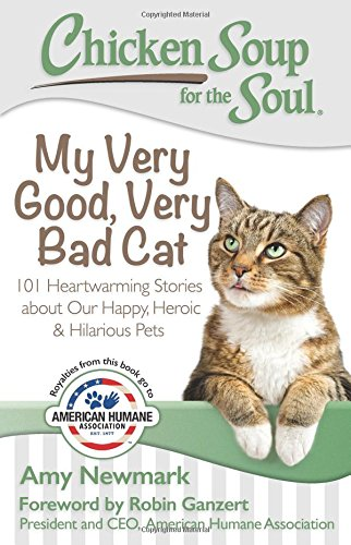 Chicken Soup for the Soul: My Very Good, Very Bad Cat: 101 Heartwarming Stories about Our Happy, Heroic & Hilarious Pets (Good Dog Good Owner compare prices)