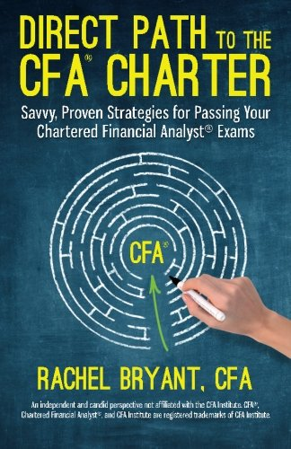 Direct Path to the CFA Charter: Savvy, Proven Strategies for Passing Your Chartered Financial Analyst Exams PDF