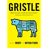 Gristle: From Factory Farms to Food Safety (Thinking Twice About the Meat We Eat) ~ Moby
