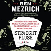 Straight Flush: The True Story of Six College Friends Who Dealt Their Way to a Billion-Dollar Online Poker Empire - and How it All Came Crashing Down... | [Ben Mezrich]