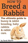 How to Breed a Rabbit: The Ultimate G...