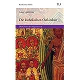Die katholischen Ostkirchen: Die Kirchen der Gegenwart 3 (Bensheimer Hefte)