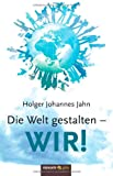 img - for Die Welt gestalten - WIR! (German Edition) book / textbook / text book