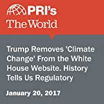 Trump Removes 'Climate Change' From the White House Website. History Tells Us Regulatory Change Will Take Longer. | Carolyn Beeler