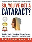 img - for So You've Got A Cataract?: What You Need to Know About Cataract Surgery: A Patient's Guide to Modern Eye Surgery, Advanced Intraocular Lenses & Choosing Your Surgeon book / textbook / text book