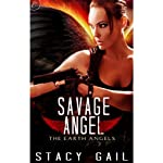 Savage Angel: The Earth Angels, Book 2 (       UNABRIDGED) by Stacy Gail Narrated by Romy Nordlinger