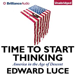 Time to Start Thinking: America in the Age of Descent | [Edward Luce]
