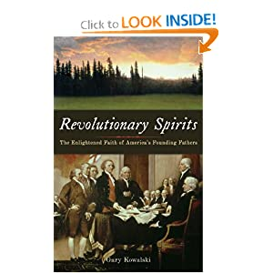 Revolutionary Spirits: The Enlightened Faith of America's Founding Fathers Gary Kowalski
