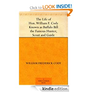 The Life of Honorable William F. Cody: Known as Buffalo Bill the Famous Hunter William F. Cody