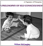 img - for A PHILOSOPHY OF SELF-CONSCIOUSNESS (A progression of philosophies) book / textbook / text book