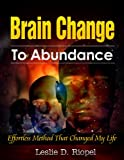 Brain Change To Abundance - Effortless Method That Changed My Life: Creating Your Own Reality (Creating Your Own Reality Series Book 1)