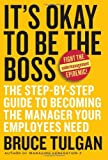 It's OK to Be the Boss: The Step-by-Step Guide to Becoming the Manager Your Employees Need