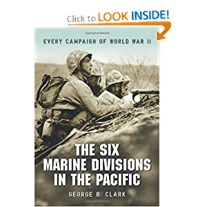 Six Marine Divisions in the Pacific: Every Campaign of World War II George B. Clark