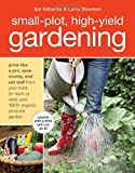 img - for Small-Plot, High-Yield Gardening: How to Grow Like a Pro, Save Money, and Eat Well by Turning Your Back (or Front or Side) Yard Into An Organic Produce Garden book / textbook / text book