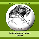 An Otter's Guidebook to Being Obnoxiously Happy