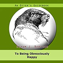An Otter's Guidebook to Being Obnoxiously Happy Audiobook by Hiram J. Bertoch Narrated by Steve White