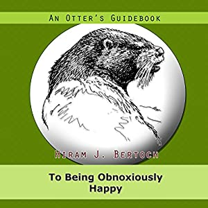An Otter's Guidebook to Being Obnoxiously Happy Audiobook