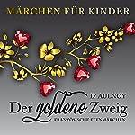 Der goldene Zweig: Französische Feenmärchen (Märchen für Kinder) | Marie-Catherine d'Aulnoy