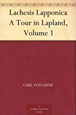 Lachesis Lapponica A Tour in Lapland, Volume 1