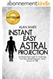 Instant Easy Astral Projection: An Instant Easy Guide To Achieving Your First Astral Projection, Astral Travel Or OBE (English Edition)