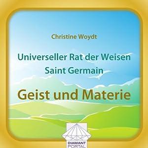 Universeller Rat der Weisen - Saint Germain: Geist und Materie Hörbuch