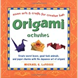 Origami Activities (Asian arts & crafts for creative kids)by Michael G. LaFosse