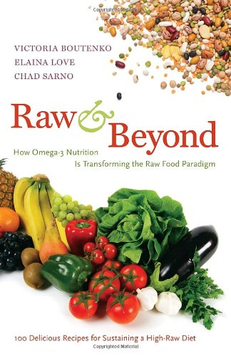 Raw and Beyond: How Omega-3 Nutrition Is Transforming the Raw Food Paradigm: Victoria Boutenko, Elaina Love, Chad Sarno: 9781583943571: Amazon.com: Books