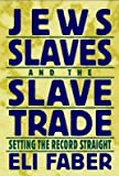 img - for [(Jews, Slaves and the Slave Trade: Setting the Record Straight )] [Author: Eli Faber] [Aug-1998] book / textbook / text book