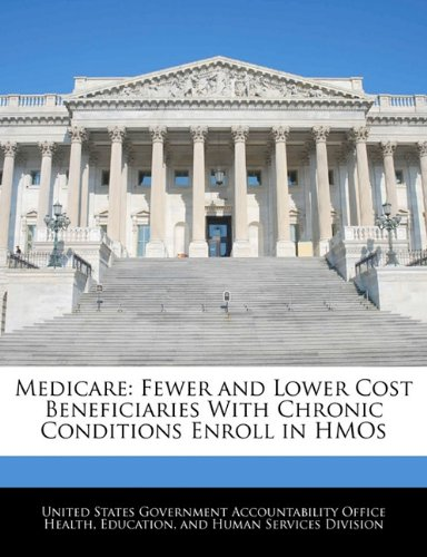 Medicare: Fewer and Lower Cost Beneficiaries With Chronic Conditions Enroll in HMOs PDF