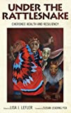 img - for Under the Rattlesnake: Cherokee Health and Resiliency (Contemporary American Indians) book / textbook / text book