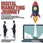 Digital Marketing Journey: A Story About Transforming a Struggling Company into a Thriving Digital Powerhouse Hörbuch von Richard Blazevich, Eric Bishop Gesprochen von: Chris Abernathy