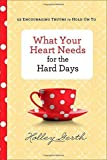img - for What Your Heart Needs for the Hard Days: 52 Encouraging Truths to Hold On To Hardcover - September 2, 2014 book / textbook / text book